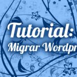 Tutorial: Cómo migrar un Wordpress